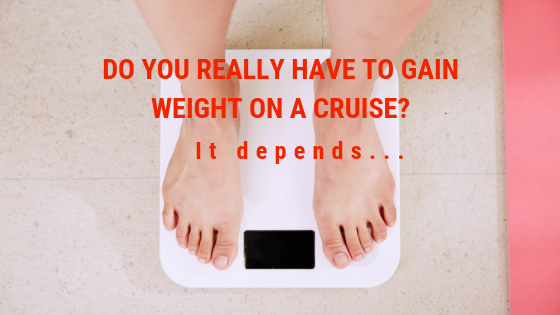I don't want to gain weight on my cruise…what can Ido?