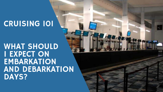 What to expect on Embarkation and DebarkationDays