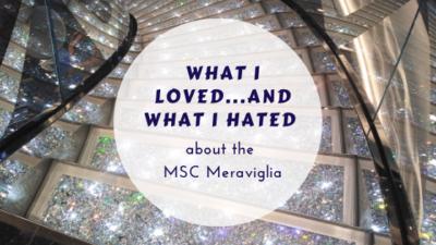 MSC Meraviglia – What I loved and what Ihated!