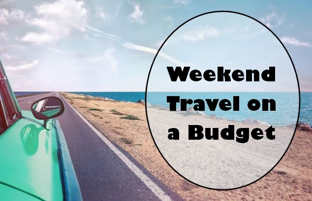 Why a Budget-Friendly Weekend Trip Away Doesn't Have to BeExpensive